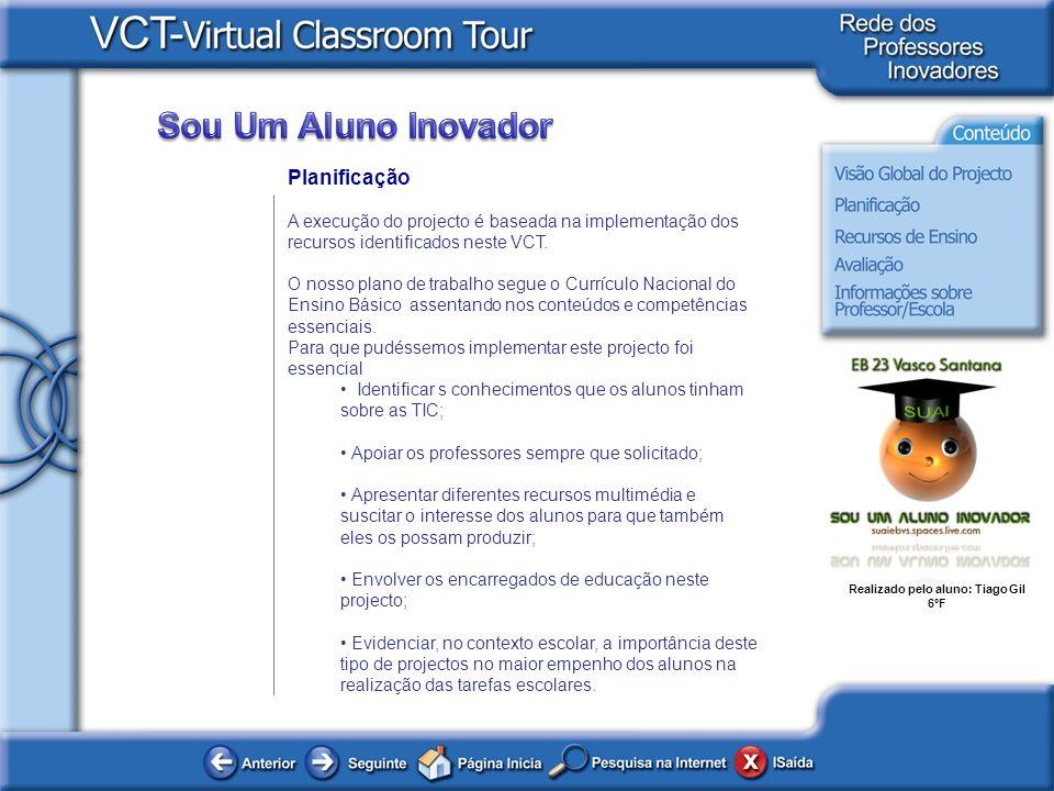 Realizado pelo aluno: Tiago Gil 6ºF Planificação A execução do projecto é baseada na implementação dos recursos identificados neste VCT. O nosso plano