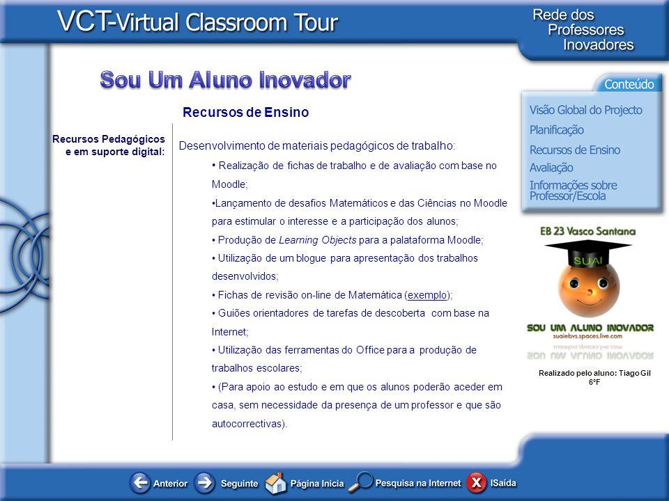Realizado pelo aluno: Tiago Gil 6ºF Recursos de Ensino Recursos Pedagógicos e em suporte digital: Desenvolvimento de materiais pedagógicos de trabalho