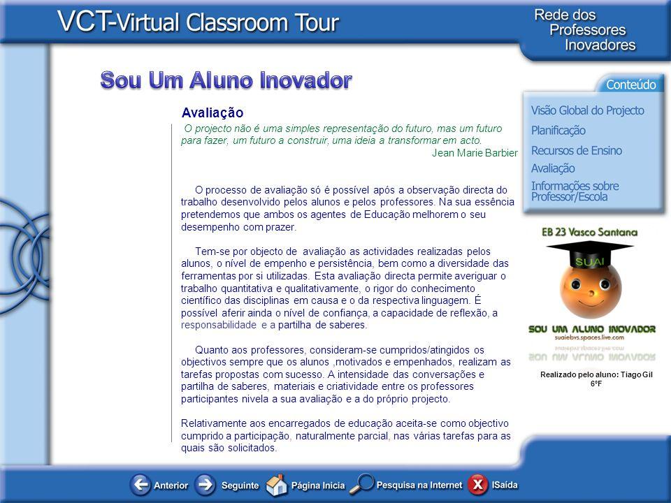 Realizado pelo aluno: Tiago Gil 6ºF Avaliação O projecto não é uma simples representação do futuro, mas um futuro para fazer, um futuro a construir, u