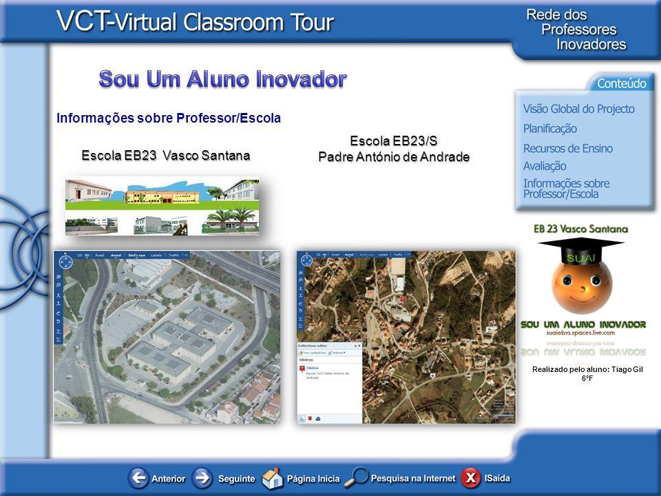 Realizado pelo aluno: Tiago Gil 6ºF Informações sobre Professor/Escola Escola EB23 Vasco Santana Escola EB23/S Padre António de Andrade