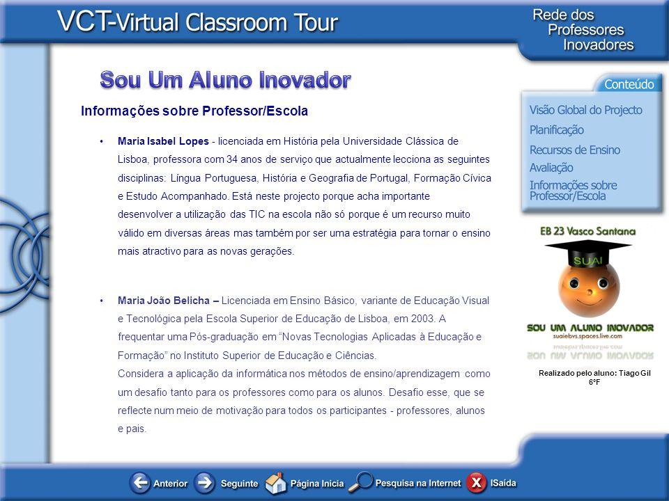 Realizado pelo aluno: Tiago Gil 6ºF Informações sobre Professor/Escola Maria Isabel Lopes - licenciada em História pela Universidade Clássica de Lisbo