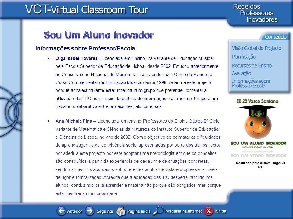 Realizado pelo aluno: Tiago Gil 6ºF Informações sobre Professor/Escola -Olga Isabel Tavares - Licenciada em Ensino, na variante de Educação Musical pe