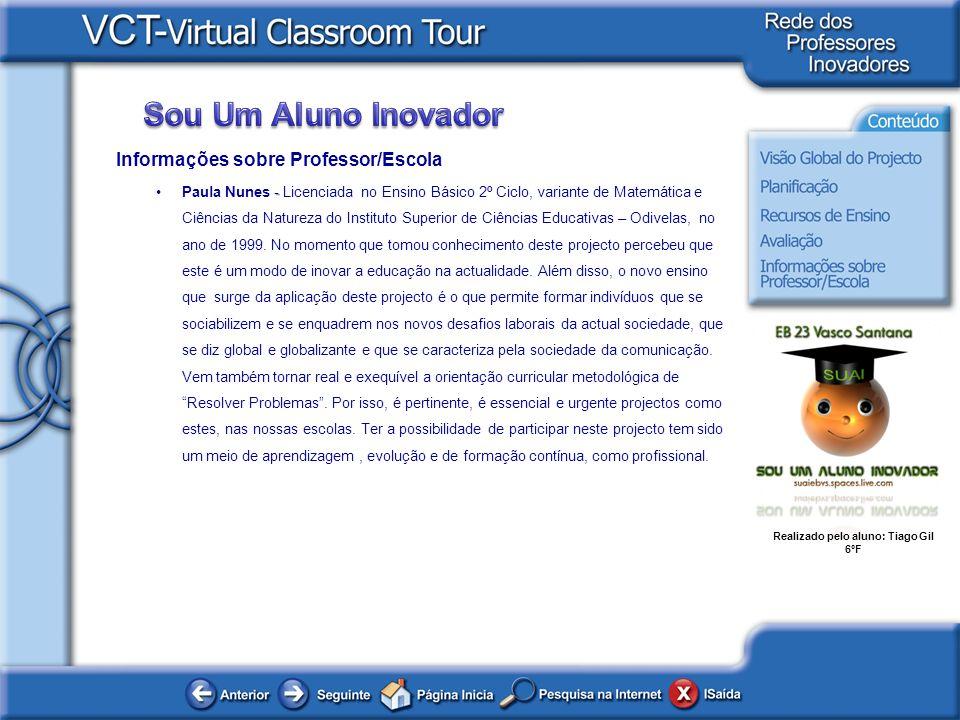 Realizado pelo aluno: Tiago Gil 6ºF Informações sobre Professor/Escola -Paula Nunes - Licenciada no Ensino Básico 2º Ciclo, variante de Matemática e C