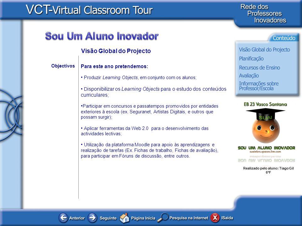 Realizado pelo aluno: Tiago Gil 6ºF Para este ano pretendemos: Produzir Learning Objects, em conjunto com os alunos; D isponibilizar os Learning Objec
