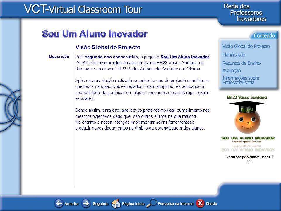 Realizado pelo aluno: Tiago Gil 6ºF Descrição Sou Um Aluno Inovador Pelo segundo ano consecutivo, o projecto Sou Um Aluno Inovador (SUAI) está a ser i