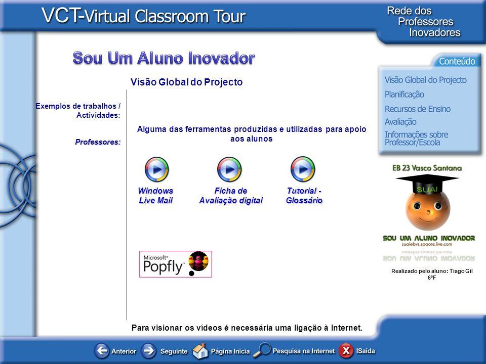 Realizado pelo aluno: Tiago Gil 6ºF Exemplos de trabalhos / Actividades:Professores: Visão Global do Projecto Para visionar os vídeos é necessária uma