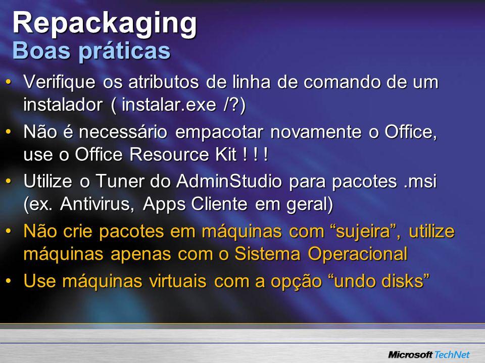 Repackaging Boas práticas Verifique os atributos de linha de comando de um instalador ( instalar.exe / )Verifique os atributos de linha de comando de um instalador ( instalar.exe / ) Não é necessário empacotar novamente o Office, use o Office Resource Kit .
