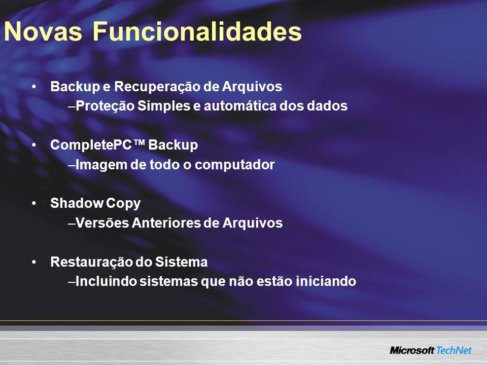 Novas Funcionalidades Backup e Recuperação de Arquivos –Proteção Simples e automática dos dados CompletePC Backup –Imagem de todo o computador Shadow Copy –Versões Anteriores de Arquivos Restauração do Sistema –Incluindo sistemas que não estão iniciando