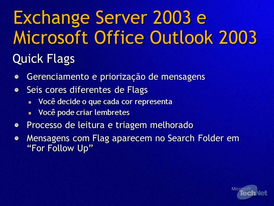 Exchange Server 2003 e Microsoft Office Outlook 2003 Gerenciamento e priorização de mensagens Seis cores diferentes de Flags Você decide o que cada co