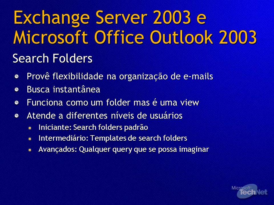 Exchange Server 2003 e Microsoft Office Outlook 2003 Provê flexibilidade na organização de e-mails Busca instantânea Funciona como um folder mas é uma
