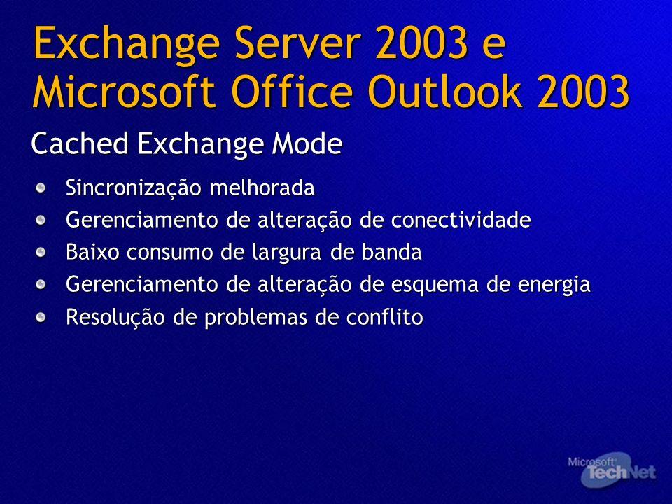 Exchange Server 2003 e Microsoft Office Outlook 2003 Sincronização melhorada Gerenciamento de alteração de conectividade Baixo consumo de largura de b