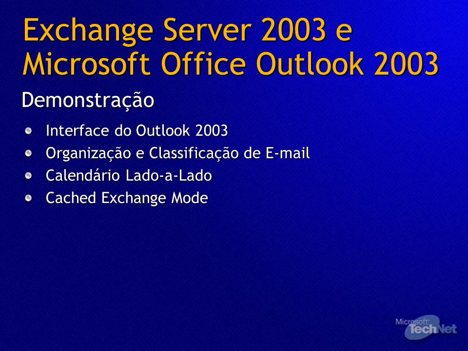 Exchange Server 2003 e Microsoft Office Outlook 2003 Interface do Outlook 2003 Organização e Classificação de E-mail Calendário Lado-a-Lado Cached Exc