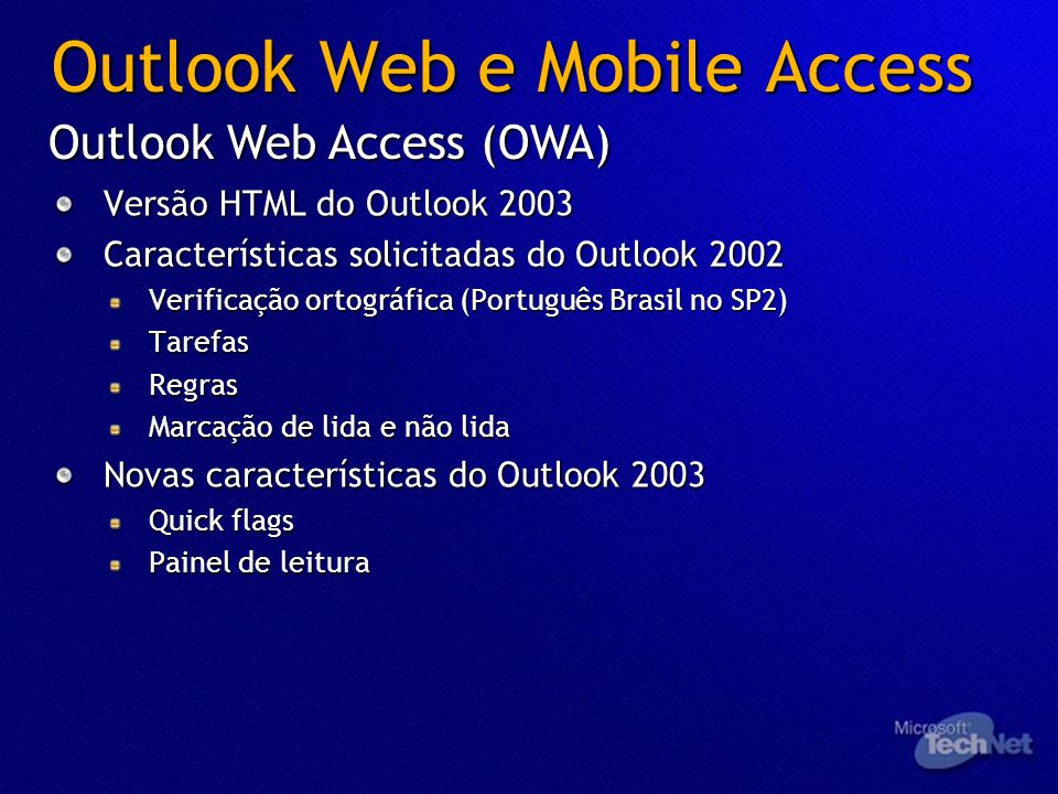 Outlook Web e Mobile Access Versão HTML do Outlook 2003 Características solicitadas do Outlook 2002 Verificação ortográfica (Português Brasil no SP2)