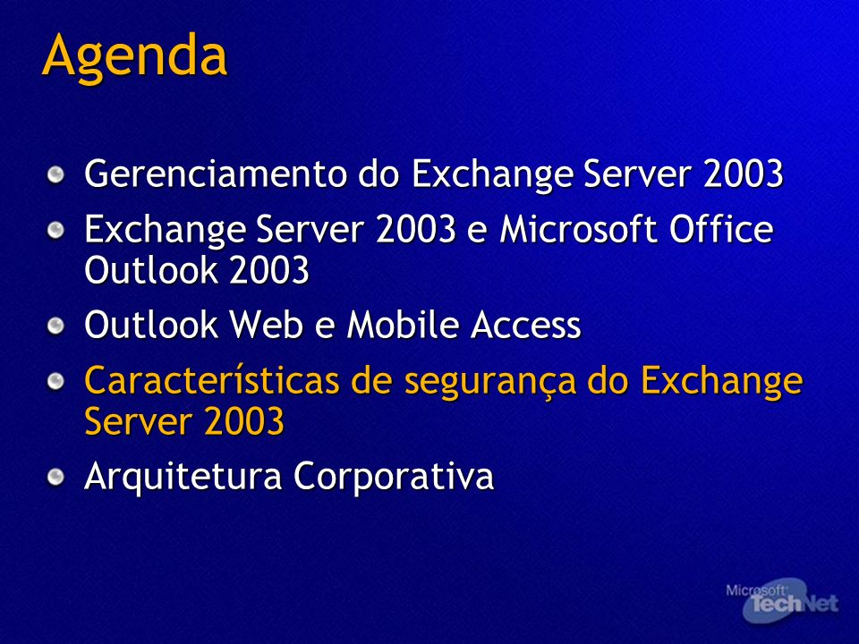 Agenda Gerenciamento do Exchange Server 2003 Exchange Server 2003 e Microsoft Office Outlook 2003 Outlook Web e Mobile Access Características de segur