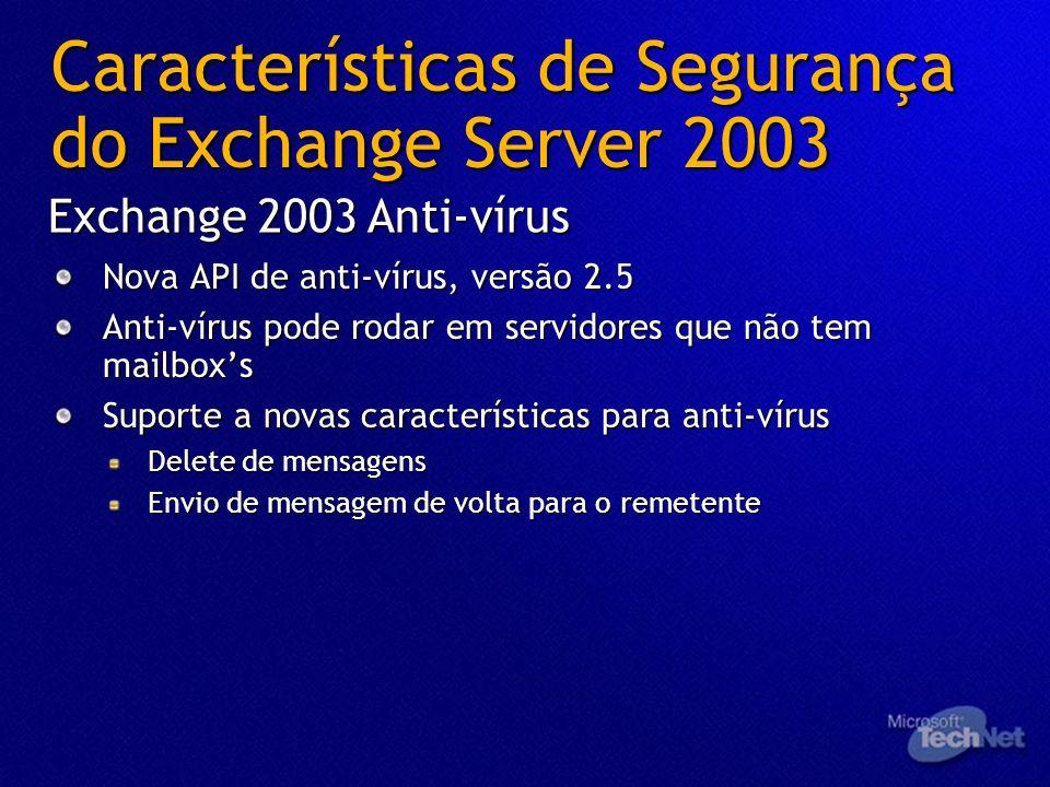 Nova API de anti-vírus, versão 2.5 Anti-vírus pode rodar em servidores que não tem mailboxs Suporte a novas características para anti-vírus Delete de