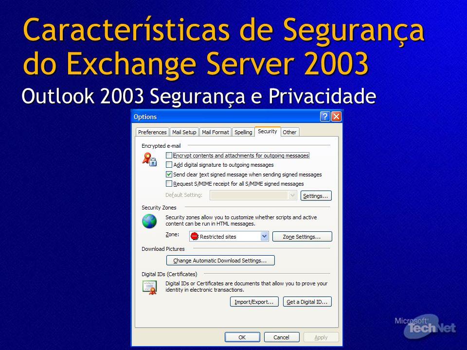 Outlook 2003 Segurança e Privacidade Características de Segurança do Exchange Server 2003