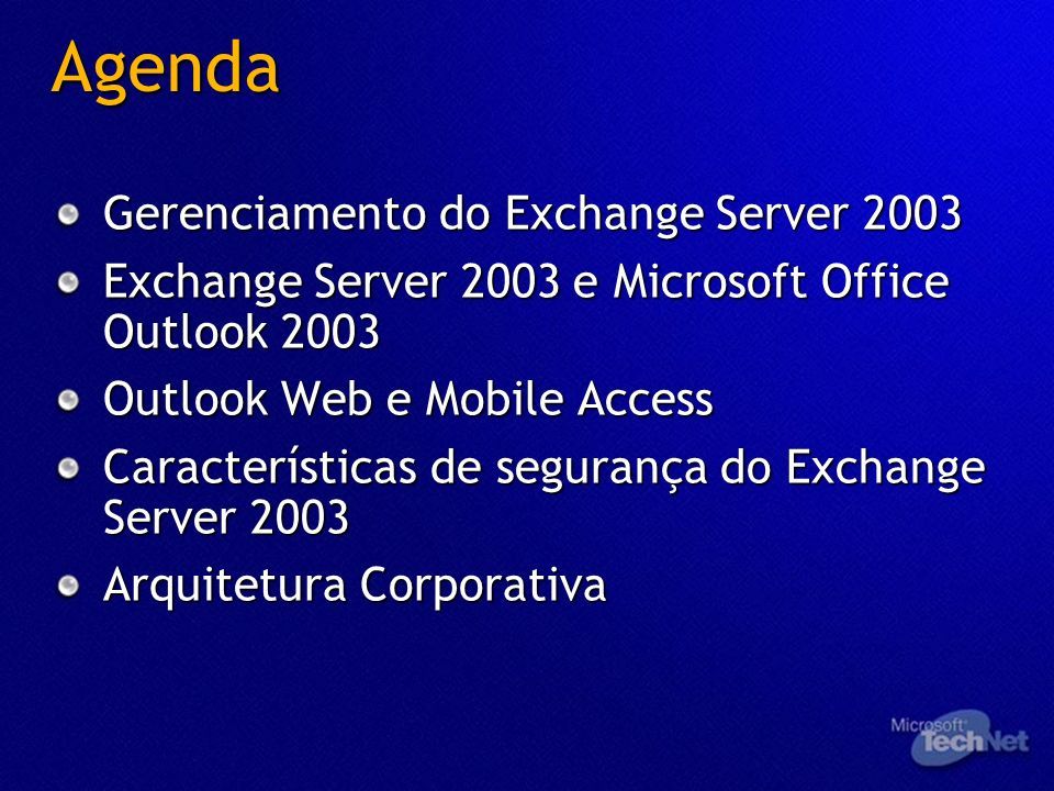 Agenda Gerenciamento do Exchange Server 2003 Exchange Server 2003 e Microsoft Office Outlook 2003 Outlook Web e Mobile Access Características de segurança do Exchange Server 2003 Arquitetura Corporativa