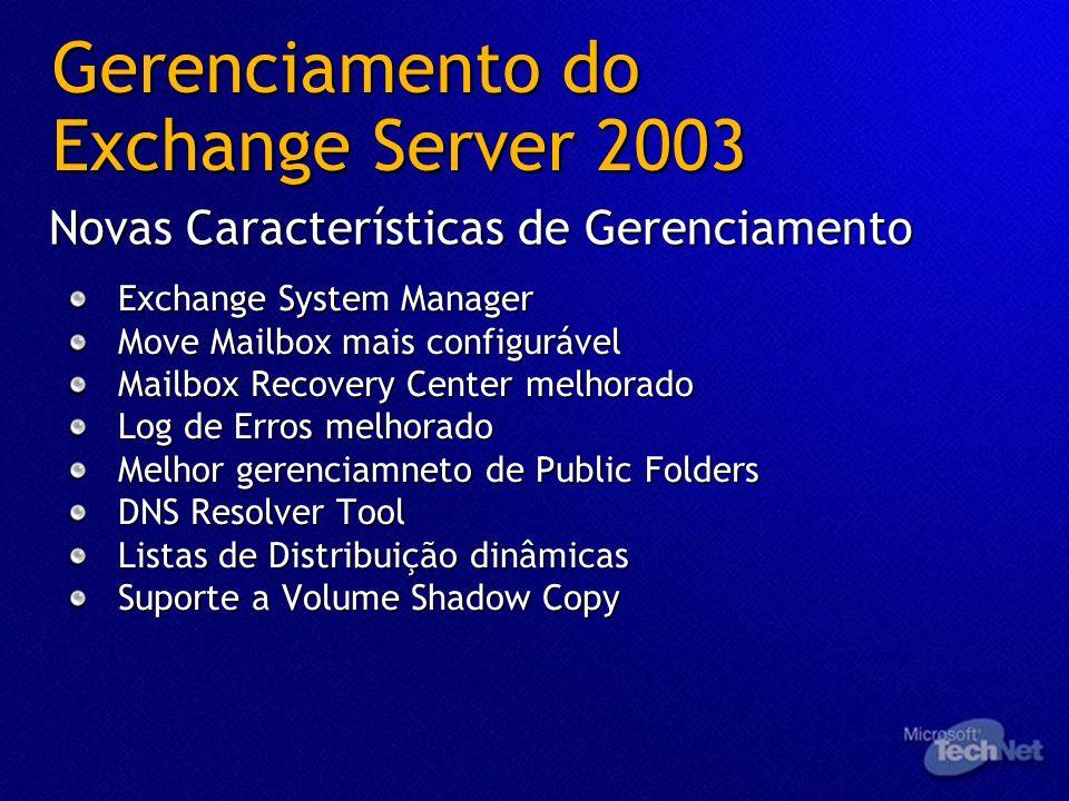 Gerenciamento do Exchange Server 2003 Novas Características de Gerenciamento Exchange System Manager Move Mailbox mais configurável Mailbox Recovery C