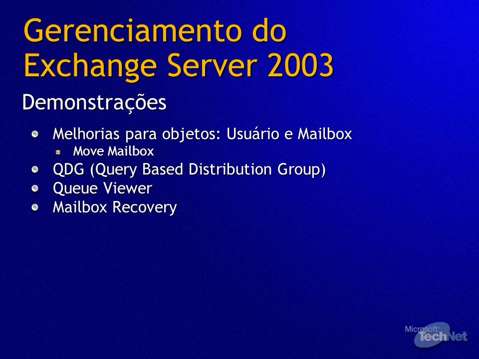 Gerenciamento do Exchange Server 2003 Demonstrações Melhorias para objetos: Usuário e Mailbox Move Mailbox QDG (Query Based Distribution Group) Queue