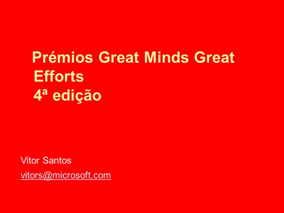 Prémios Great Minds Great Efforts 4ª edição Vitor Santos vitors@microsoft.com