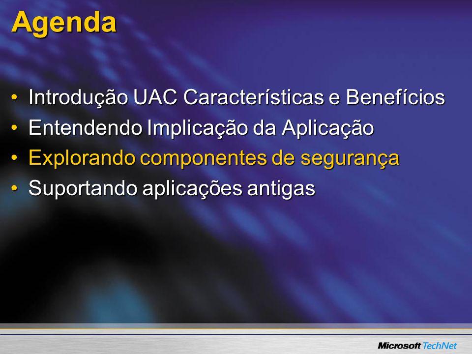 Agenda Introdução UAC Características e BenefíciosIntrodução UAC Características e Benefícios Entendendo Implicação da AplicaçãoEntendendo Implicação da Aplicação Explorando componentes de segurançaExplorando componentes de segurança Suportando aplicações antigasSuportando aplicações antigas