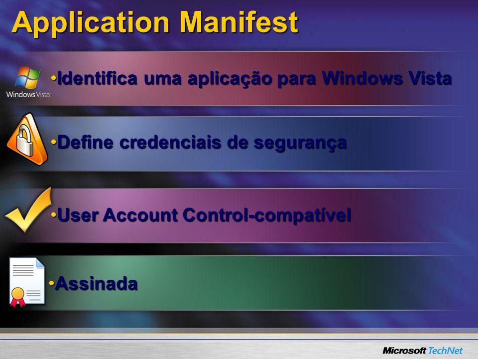 Application Manifest Define credenciais de segurançaDefine credenciais de segurança Identifica uma aplicação para Windows VistaIdentifica uma aplicação para Windows Vista User Account Control-compatívelUser Account Control-compatível AssinadaAssinada
