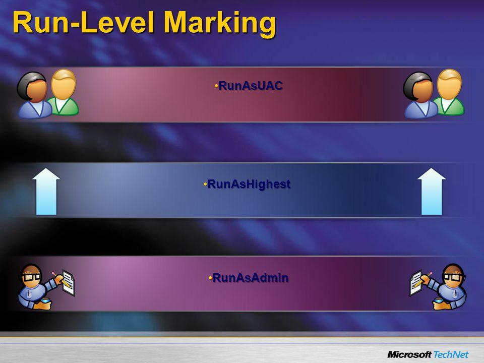 Run-Level Marking RunAsHighestRunAsHighest RunAsUACRunAsUAC RunAsAdminRunAsAdmin