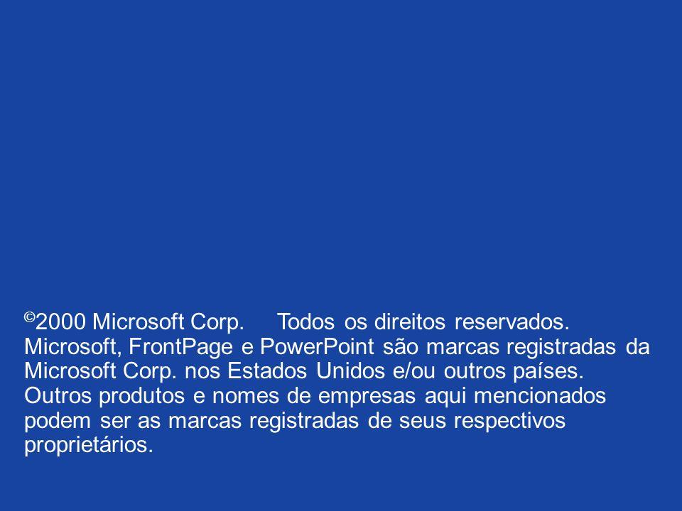 © 2000 Microsoft Corp. Todos os direitos reservados. Microsoft, FrontPage e PowerPoint são marcas registradas da Microsoft Corp. nos Estados Unidos e/