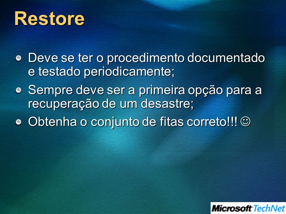 Restore Deve se ter o procedimento documentado e testado periodicamente; Sempre deve ser a primeira opção para a recuperação de um desastre; Obtenha o conjunto de fitas correto!!.