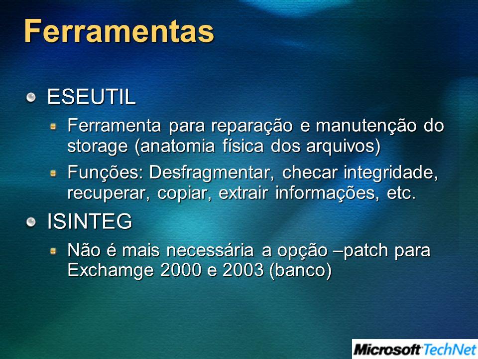 Ferramentas ESEUTIL Ferramenta para reparação e manutenção do storage (anatomia física dos arquivos) Funções: Desfragmentar, checar integridade, recuperar, copiar, extrair informações, etc.