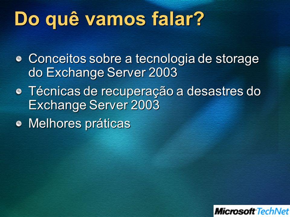 Do quê vamos falar? Conceitos sobre a tecnologia de storage do Exchange Server 2003 Técnicas de recuperação a desastres do Exchange Server 2003 Melhor
