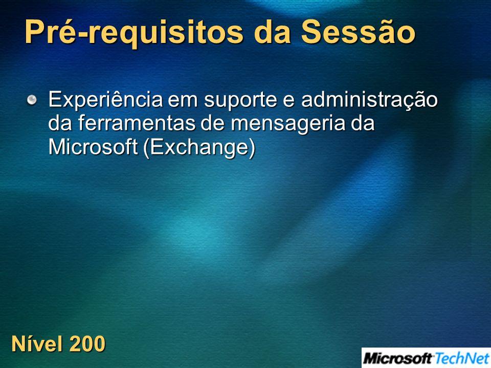 Pré-requisitos da Sessão Experiência em suporte e administração da ferramentas de mensageria da Microsoft (Exchange) Nível 200
