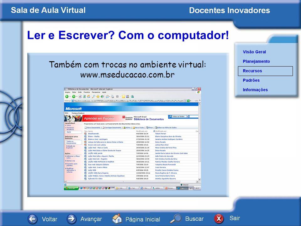 Ler e Escrever? Com o computador! Também com trocas no ambiente virtual: www.mseducacao.com.br