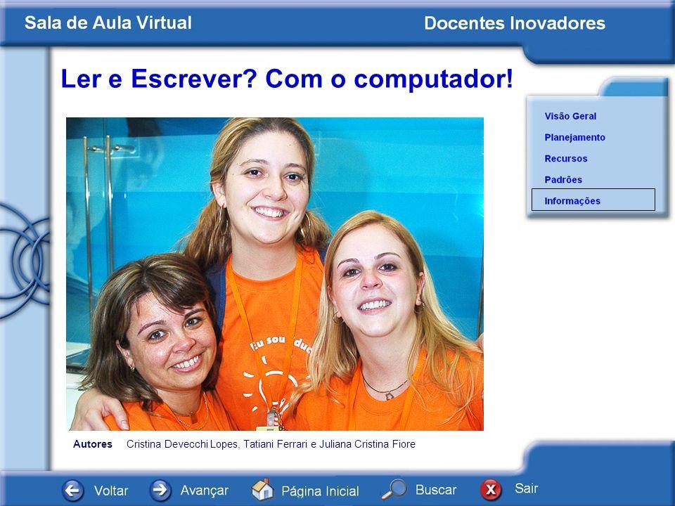 Ler e Escrever? Com o computador! Documentos AutoresCristina Devecchi Lopes, Tatiani Ferrari e Juliana Cristina Fiore