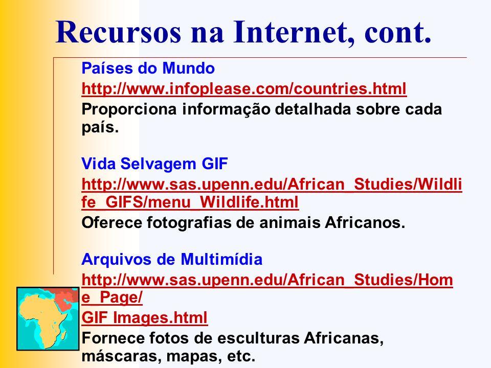 Recursos na Internet, cont. Países do Mundo http://www.infoplease.com/countries.html Proporciona informação detalhada sobre cada país. Vida Selvagem G