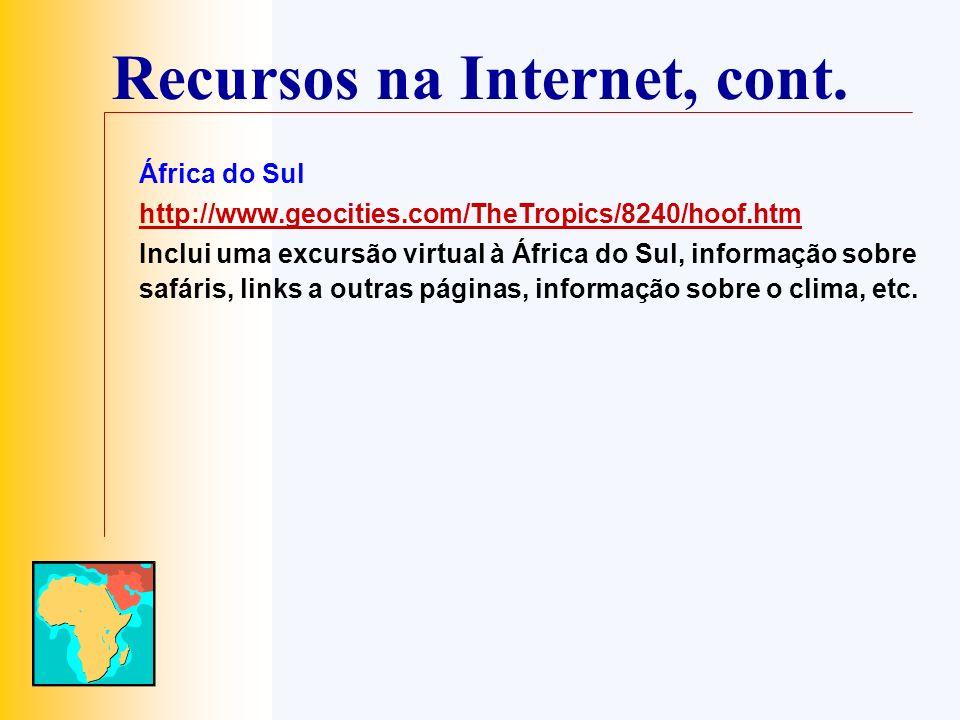 Recursos na Internet, cont. África do Sul http://www.geocities.com/TheTropics/8240/hoof.htm Inclui uma excursão virtual à África do Sul, informação so