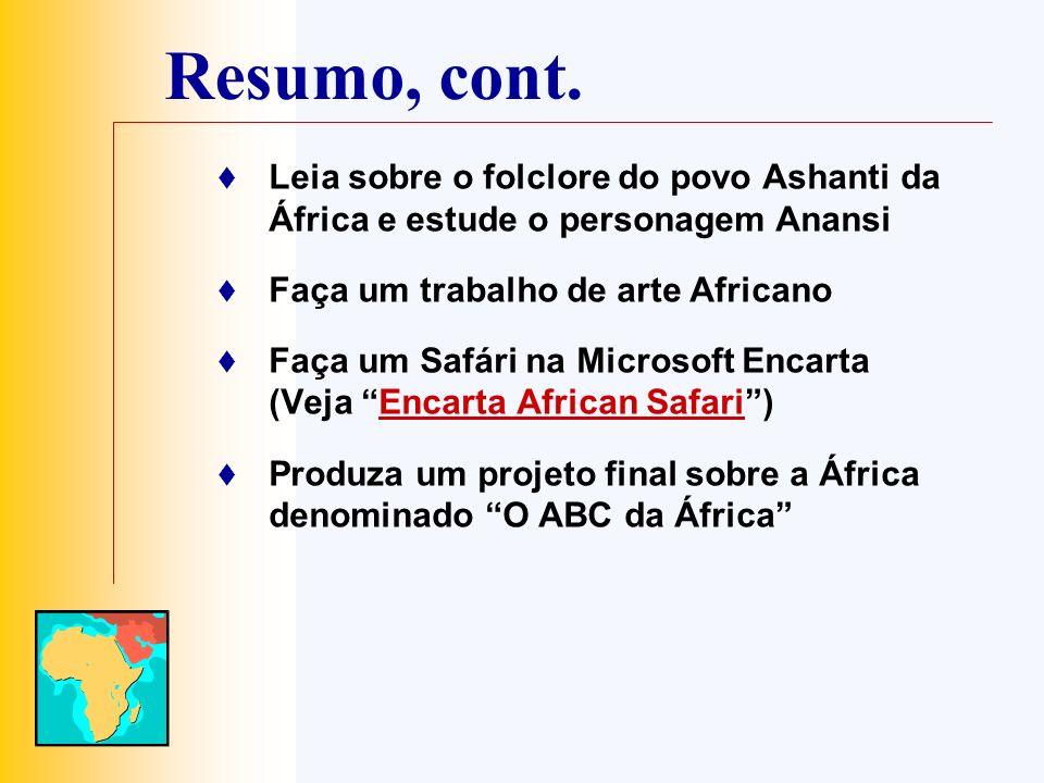 Resumo, cont. Leia sobre o folclore do povo Ashanti da África e estude o personagem Anansi Faça um trabalho de arte Africano Faça um Safári na Microso