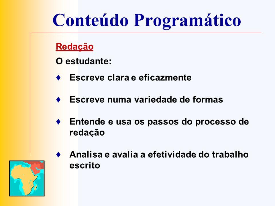 Conteúdo Programático Redação O estudante: Escreve clara e eficazmente Escreve numa variedade de formas Entende e usa os passos do processo de redação