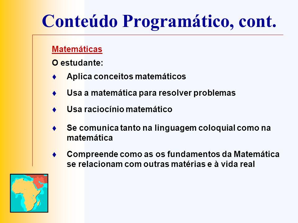Conteúdo Programático, cont. Matemáticas O estudante: Aplica conceitos matemáticos Usa a matemática para resolver problemas Usa raciocínio matemático