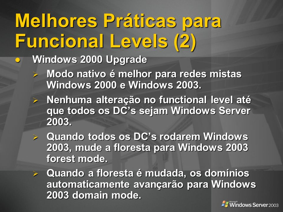 Windows 2000 Upgrade Windows 2000 Upgrade Modo nativo é melhor para redes mistas Windows 2000 e Windows 2003.