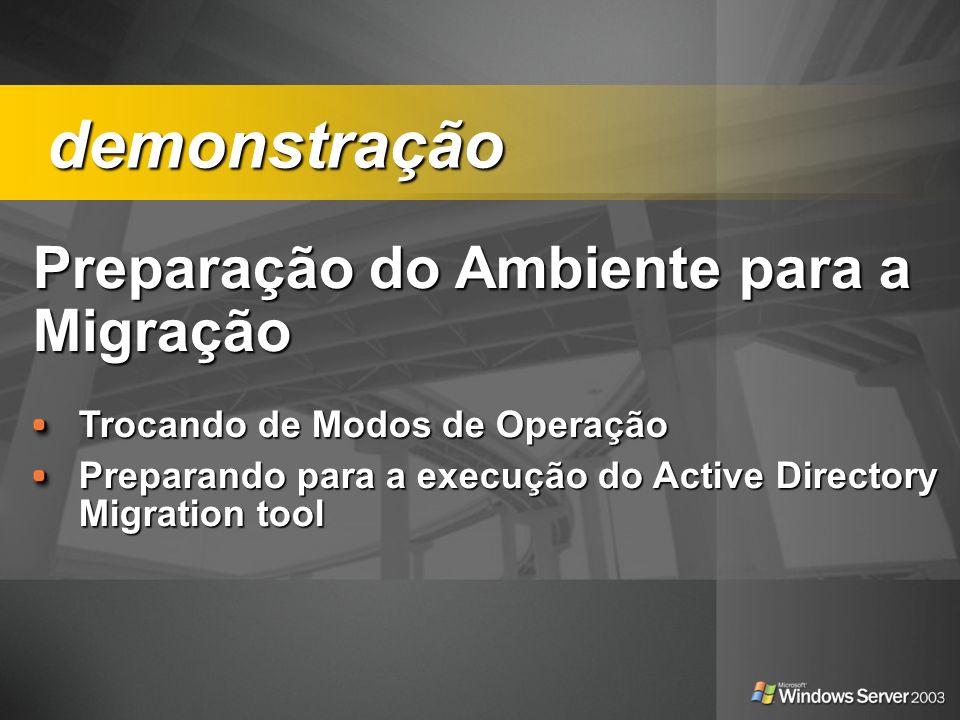 Preparação do Ambiente para a Migração Trocando de Modos de Operação Preparando para a execução do Active Directory Migration tool demonstração demons