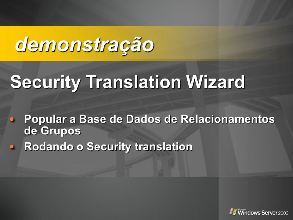 Security Translation Wizard Security Translation Wizard Popular a Base de Dados de Relacionamentos de Grupos Rodando o Security translation demonstração demonstração