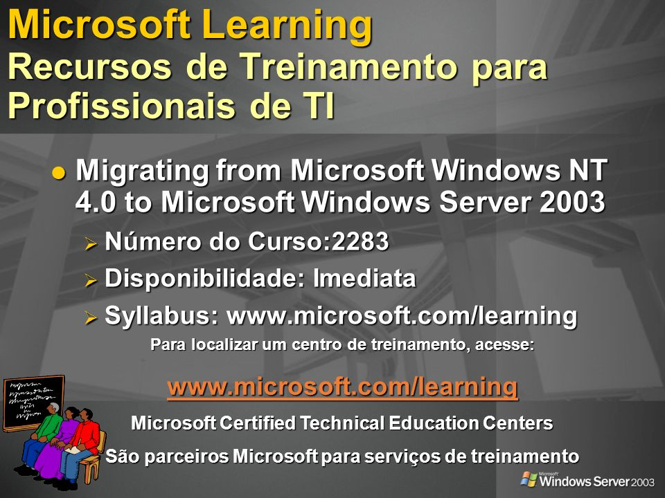 Microsoft Learning Recursos de Treinamento para Profissionais de TI Migrating from Microsoft Windows NT 4.0 to Microsoft Windows Server 2003 Migrating