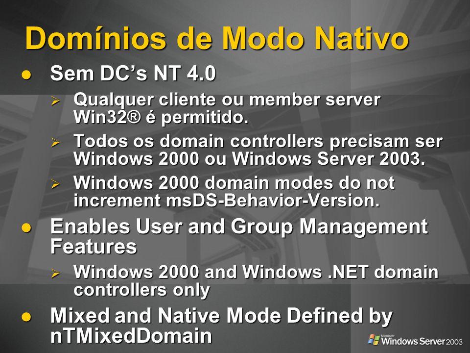 Domínios de Modo Nativo Sem DCs NT 4.0 Sem DCs NT 4.0 Qualquer cliente ou member server Win32® é permitido. Qualquer cliente ou member server Win32® é