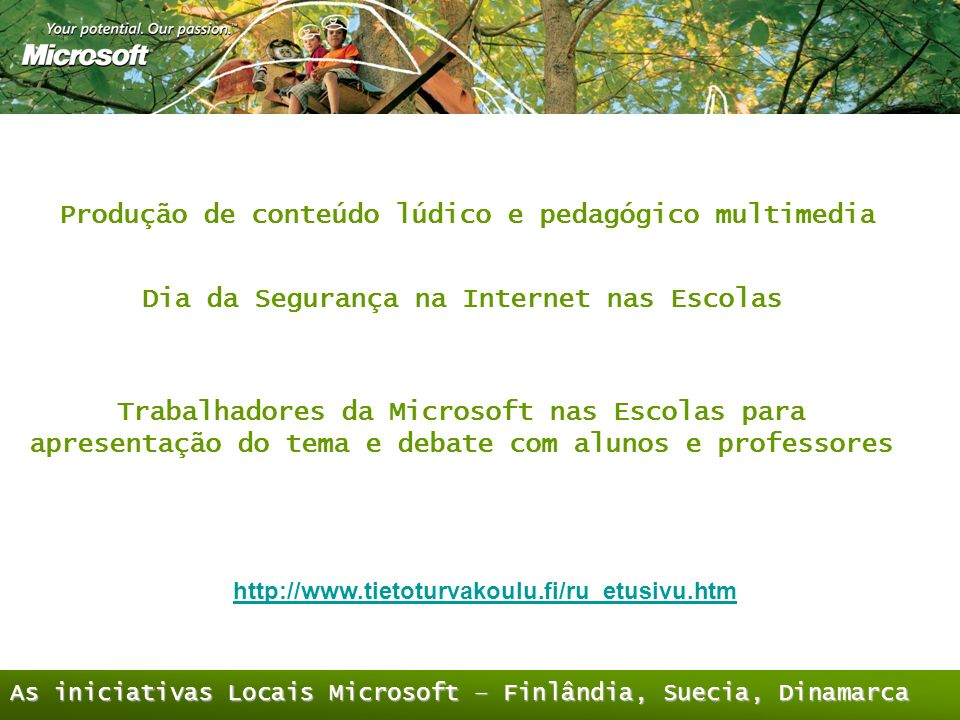 As iniciativas Locais Microsoft – Finlândia, Suecia, Dinamarca http://www.tietoturvakoulu.fi/ru_etusivu.htm Dia da Segurança na Internet nas Escolas T