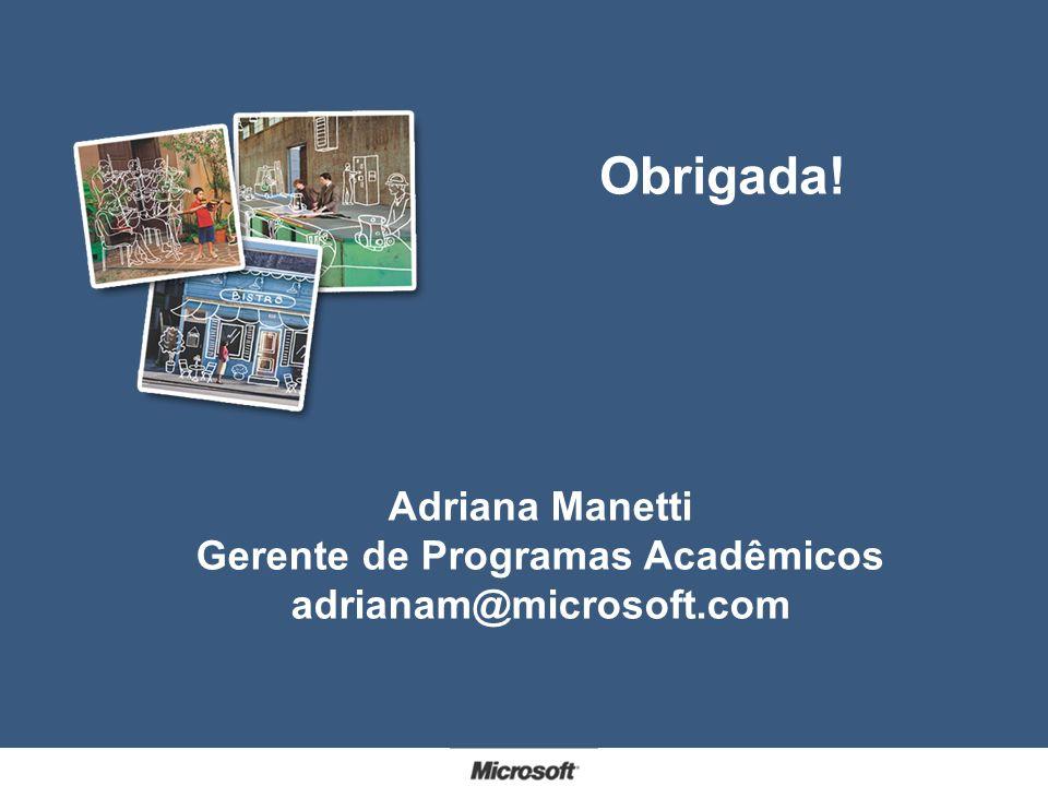Obrigada! Adriana Manetti Gerente de Programas Acadêmicos adrianam@microsoft.com