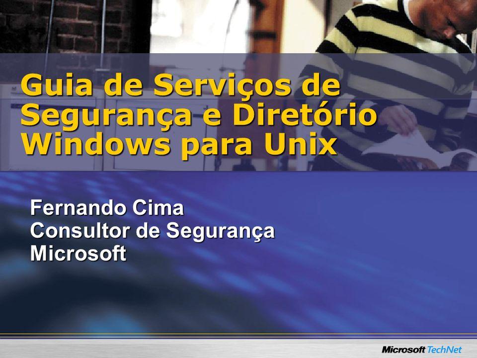 Recursos Guia de Serviços de Segurança e Diretório Windows para UnixGuia de Serviços de Segurança e Diretório Windows para Unix –http://go.microsoft.com/?linkid=5118169 http://go.microsoft.com/?linkid=5118169 Porta 25Porta 25 –http://porta25.technetbrasil.com.br http://porta25.technetbrasil.com.br