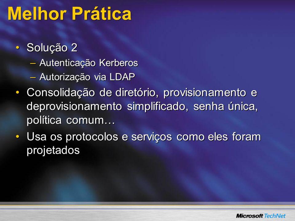 Melhor Prática Solução 2Solução 2 –Autenticação Kerberos –Autorização via LDAP Consolidação de diretório, provisionamento e deprovisionamento simplifi