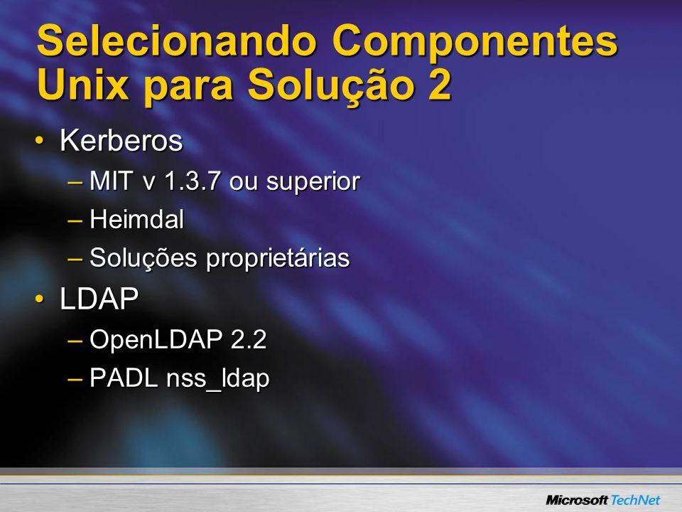 Selecionando Componentes Unix para Solução 2 KerberosKerberos –MIT v 1.3.7 ou superior –Heimdal –Soluções proprietárias LDAPLDAP –OpenLDAP 2.2 –PADL n