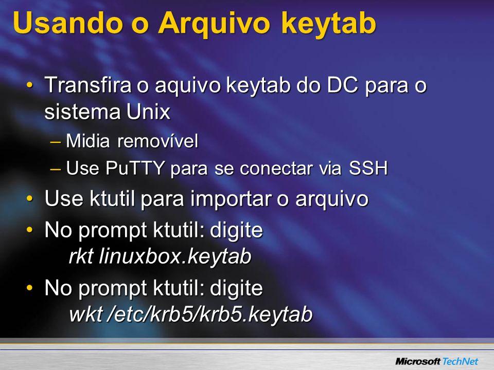 Usando o Arquivo keytab Transfira o aquivo keytab do DC para o sistema UnixTransfira o aquivo keytab do DC para o sistema Unix –Midia removível –Use P